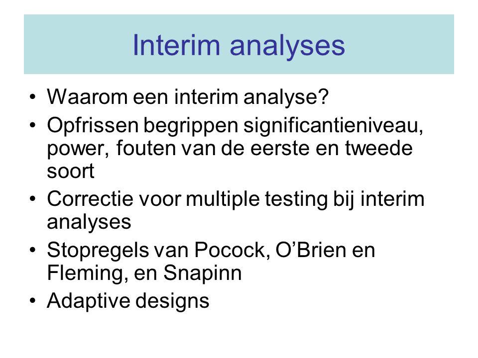 Interim analyses Waarom een interim analyse? Opfrissen begrippen significantieniveau, power, fouten van de eerste en tweede soort Correctie voor multi