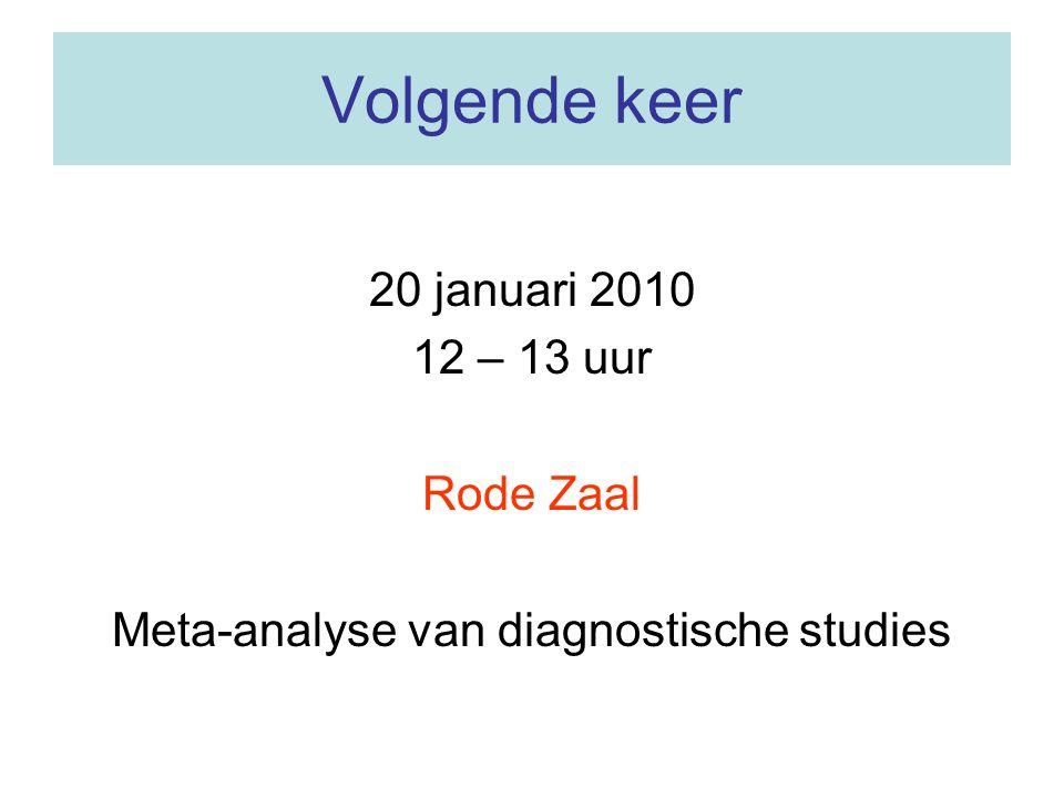 Volgende keer 20 januari 2010 12 – 13 uur Rode Zaal Meta-analyse van diagnostische studies