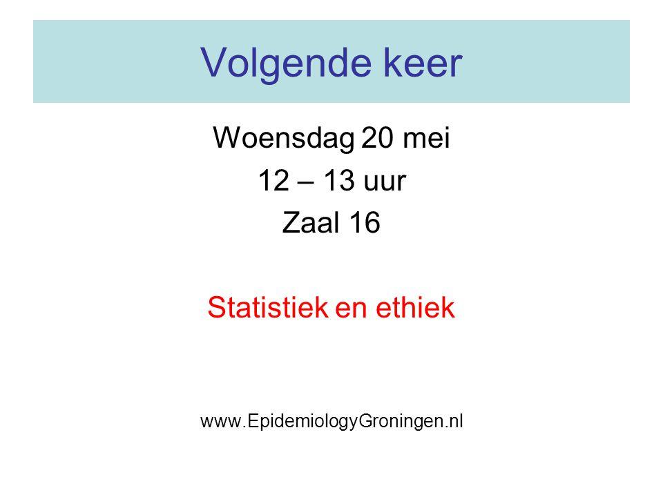Volgende keer Woensdag 20 mei 12 – 13 uur Zaal 16 Statistiek en ethiek www.EpidemiologyGroningen.nl