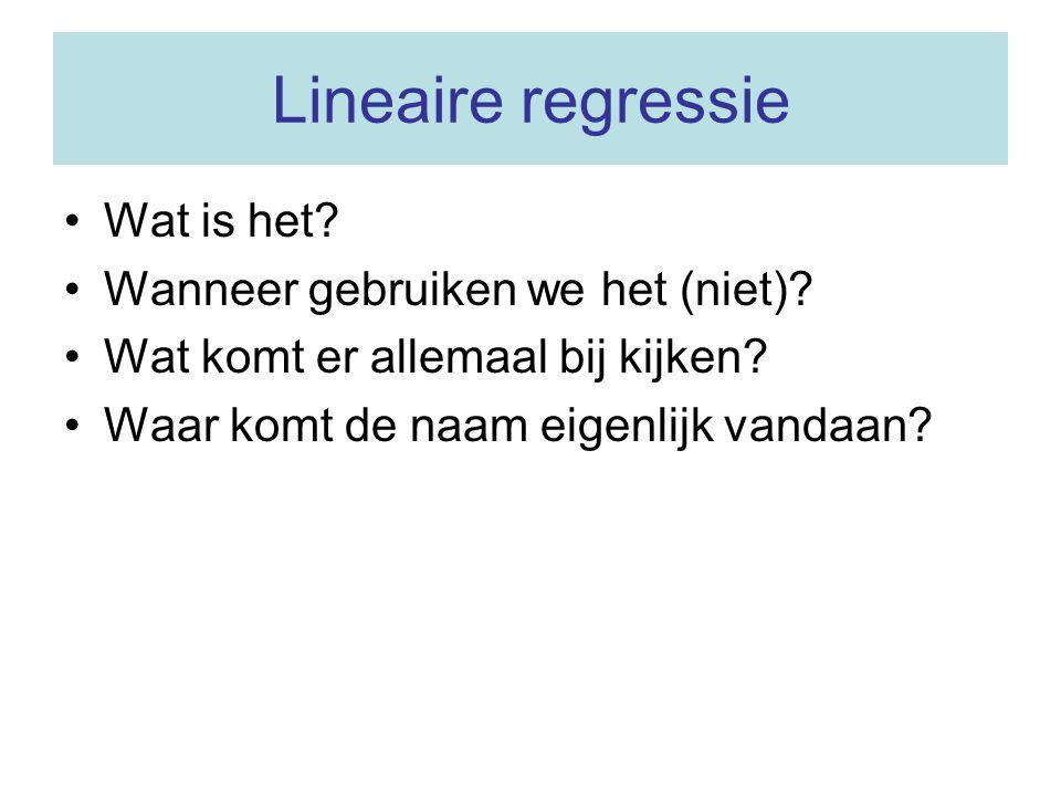 Lineaire regressie Wat is het? Wanneer gebruiken we het (niet)? Wat komt er allemaal bij kijken? Waar komt de naam eigenlijk vandaan?