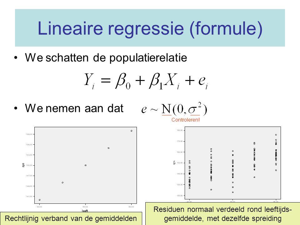 Lineaire regressie (formule) We schatten de populatierelatie We nemen aan dat Controleren! Rechtlijnig verband van de gemiddelden Residuen normaal ver