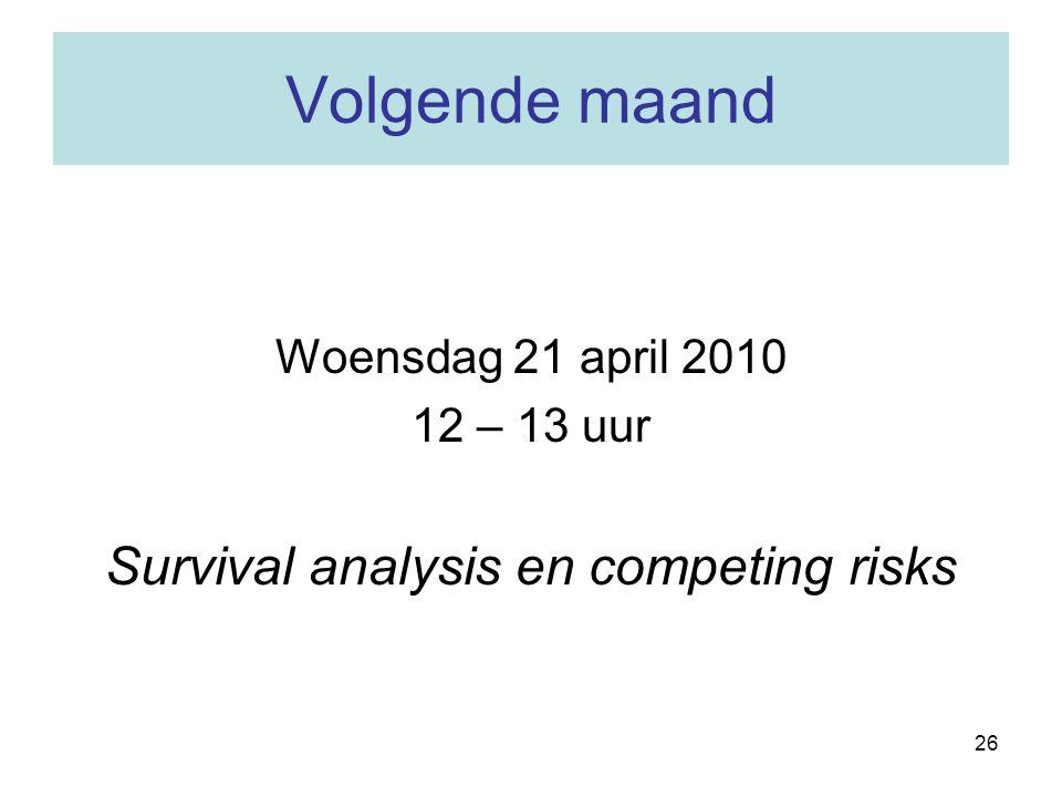 26 Volgende maand Woensdag 21 april 2010 12 – 13 uur Survival analysis en competing risks