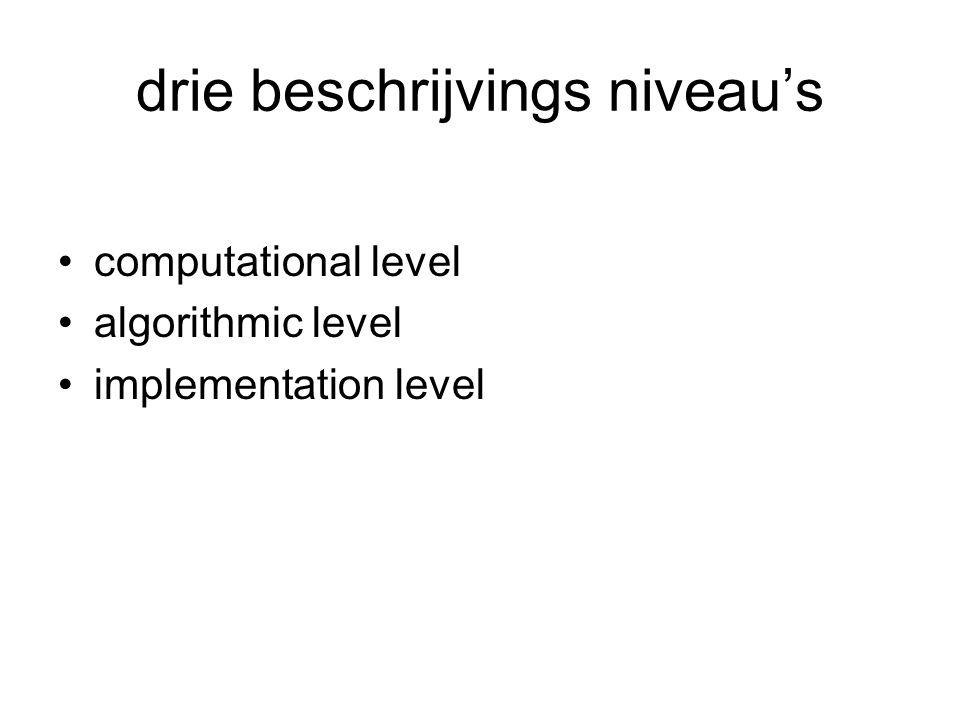 drie beschrijvings niveau's computational level algorithmic level implementation level