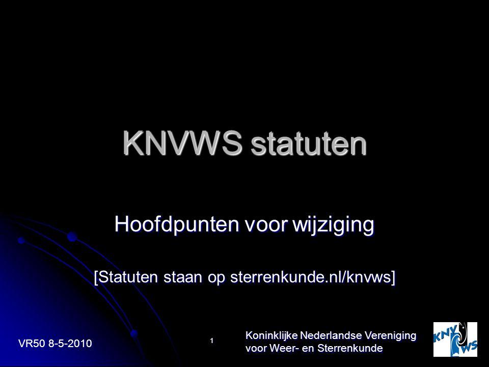 VR50 8-5-2010 Koninklijke Nederlandse Vereniging voor Weer- en Sterrenkunde 1 KNVWS statuten Hoofdpunten voor wijziging [Statuten staan op sterrenkund