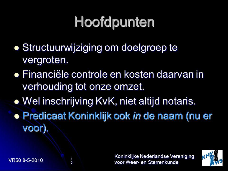 VR50 8-5-2010 Koninklijke Nederlandse Vereniging voor Weer- en Sterrenkunde 15 Hoofdpunten Structuurwijziging om doelgroep te vergroten. Structuurwijz