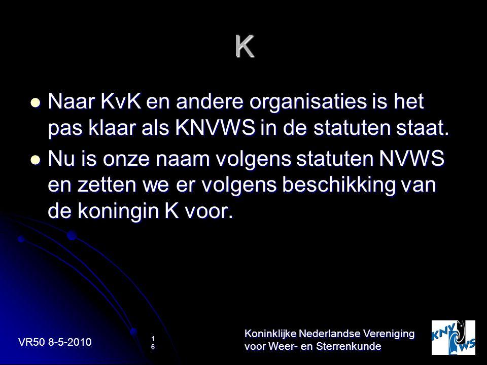 VR50 8-5-2010 Koninklijke Nederlandse Vereniging voor Weer- en Sterrenkunde 16 K Naar KvK en andere organisaties is het pas klaar als KNVWS in de stat