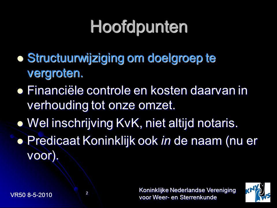 VR50 8-5-2010 Koninklijke Nederlandse Vereniging voor Weer- en Sterrenkunde 2 Hoofdpunten Structuurwijziging om doelgroep te vergroten. Structuurwijzi