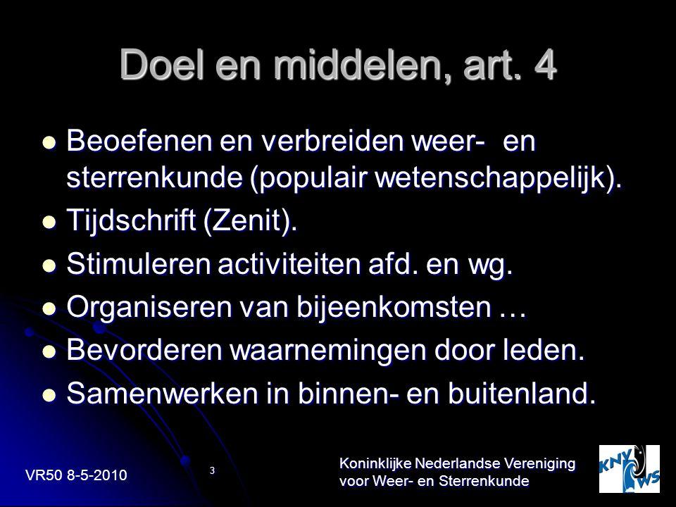 VR50 8-5-2010 Koninklijke Nederlandse Vereniging voor Weer- en Sterrenkunde 3 Doel en middelen, art. 4 Beoefenen en verbreiden weer- en sterrenkunde (
