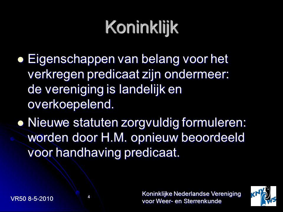 VR50 8-5-2010 Koninklijke Nederlandse Vereniging voor Weer- en Sterrenkunde 4 Koninklijk Eigenschappen van belang voor het verkregen predicaat zijn on