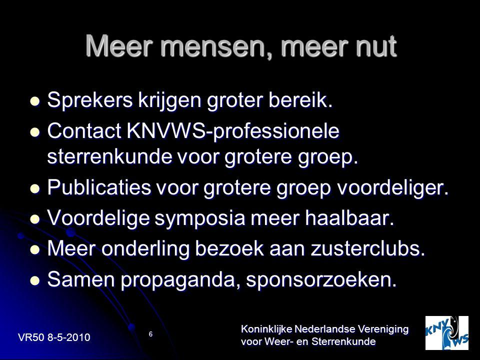 VR50 8-5-2010 Koninklijke Nederlandse Vereniging voor Weer- en Sterrenkunde 6 Meer mensen, meer nut Sprekers krijgen groter bereik. Sprekers krijgen g
