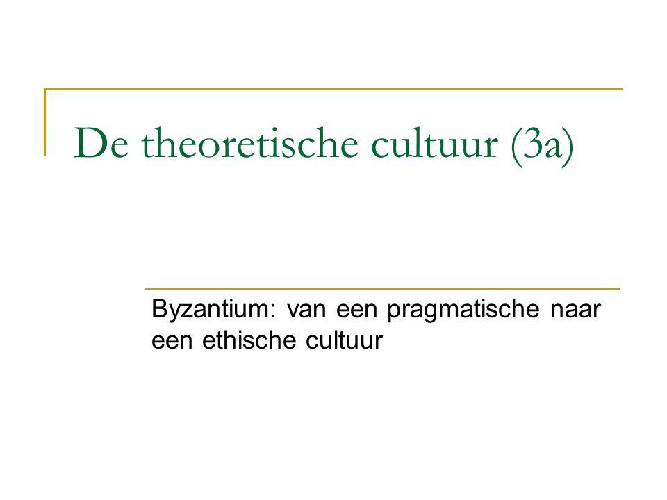 De theoretische cultuur (3a) Byzantium: van een pragmatische naar een ethische cultuur