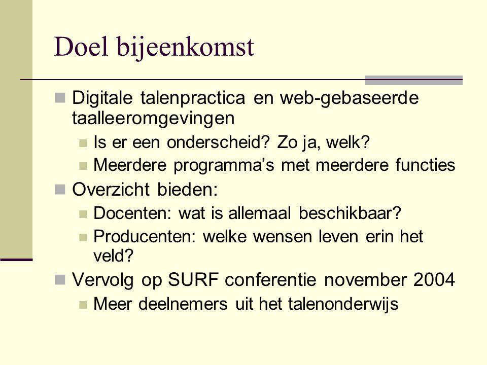 Doel bijeenkomst Digitale talenpractica en web-gebaseerde taalleeromgevingen Is er een onderscheid.