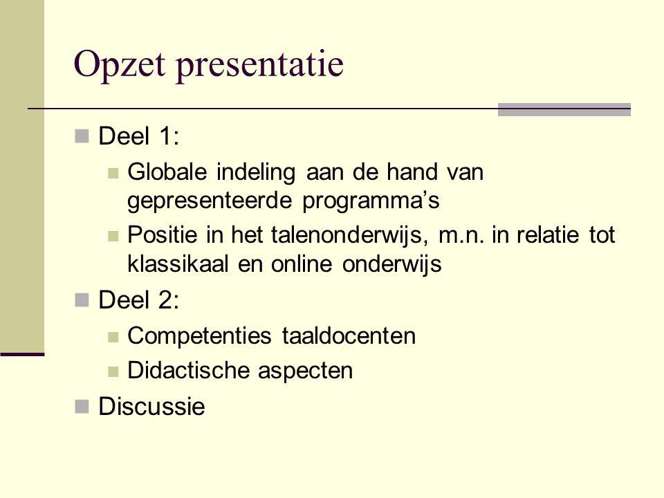 Opzet presentatie Deel 1: Globale indeling aan de hand van gepresenteerde programma's Positie in het talenonderwijs, m.n.