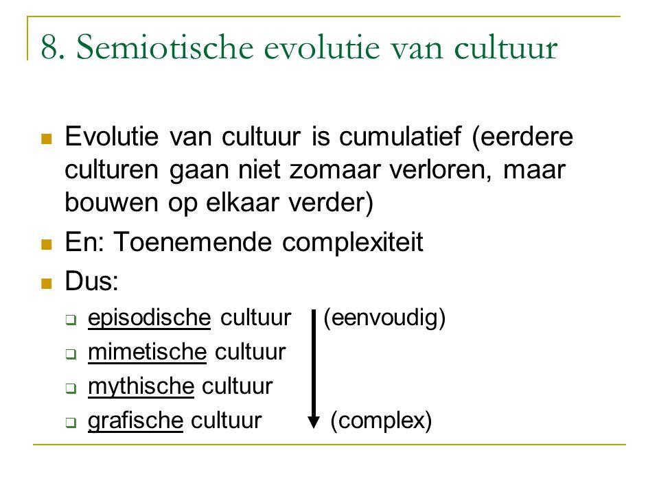 8. Semiotische evolutie van cultuur Evolutie van cultuur is cumulatief (eerdere culturen gaan niet zomaar verloren, maar bouwen op elkaar verder) En: