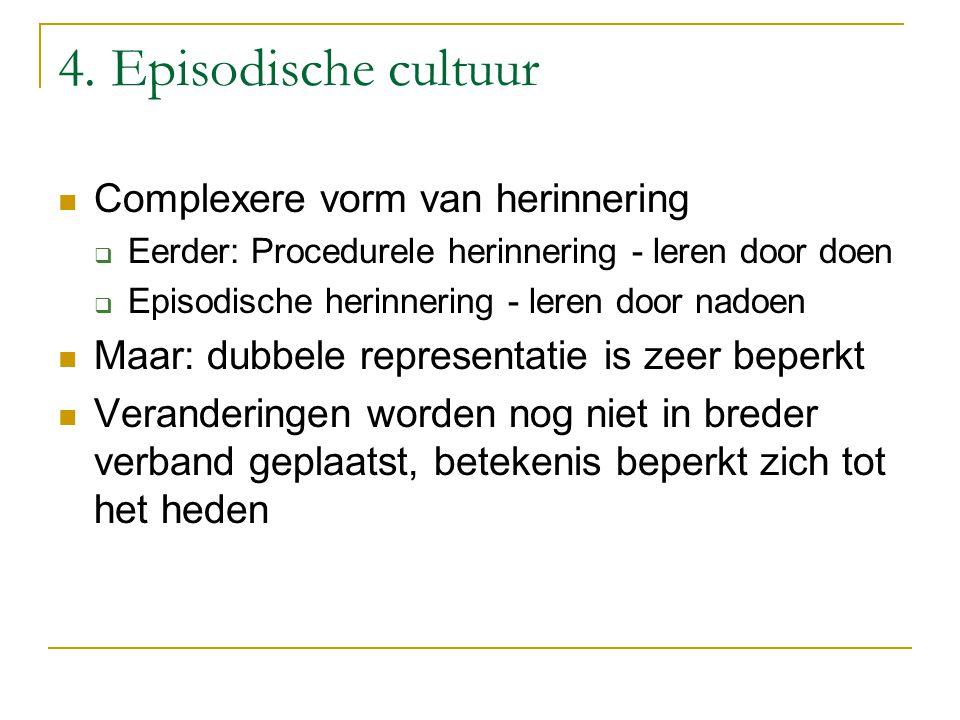 4. Episodische cultuur Complexere vorm van herinnering  Eerder: Procedurele herinnering - leren door doen  Episodische herinnering - leren door nado