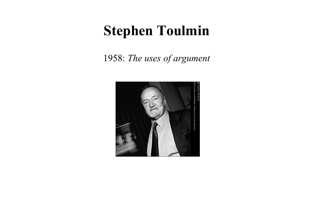 Stephen Toulmin 1958: The uses of argument