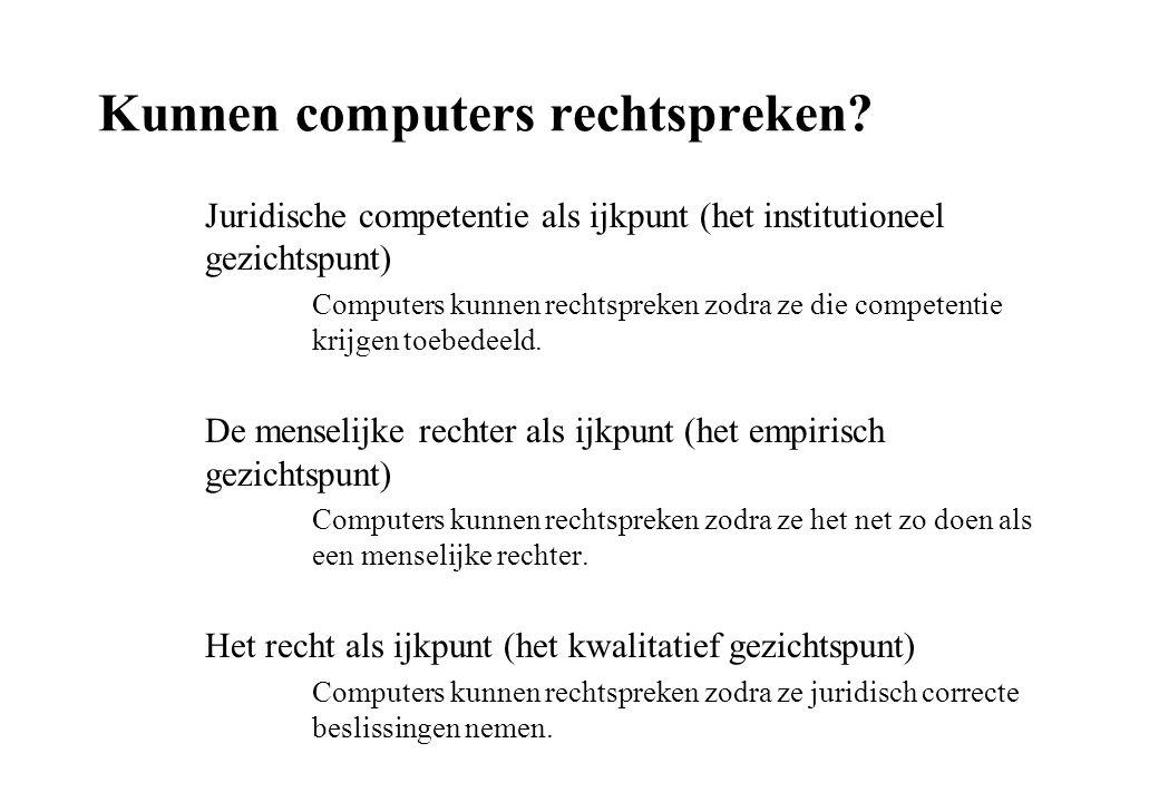 Kunnen computers rechtspreken? Juridische competentie als ijkpunt (het institutioneel gezichtspunt) Computers kunnen rechtspreken zodra ze die compete