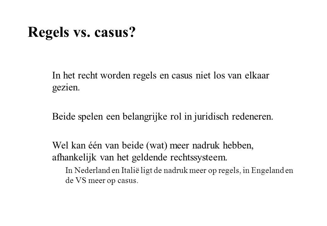 Regels vs. casus? In het recht worden regels en casus niet los van elkaar gezien. Beide spelen een belangrijke rol in juridisch redeneren. Wel kan één