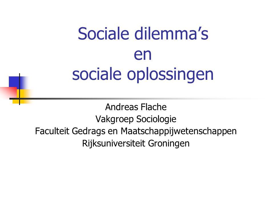 Sociale dilemma's en sociale oplossingen Andreas Flache Vakgroep Sociologie Faculteit Gedrags en Maatschappijwetenschappen Rijksuniversiteit Groningen