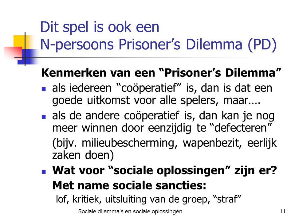 """Sociale dilemma's en sociale oplossingen11 Dit spel is ook een N-persoons Prisoner's Dilemma (PD) Kenmerken van een """"Prisoner's Dilemma"""" als iedereen"""