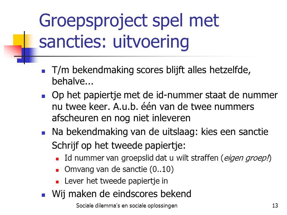 Sociale dilemma's en sociale oplossingen13 Groepsproject spel met sancties: uitvoering T/m bekendmaking scores blijft alles hetzelfde, behalve... Op h