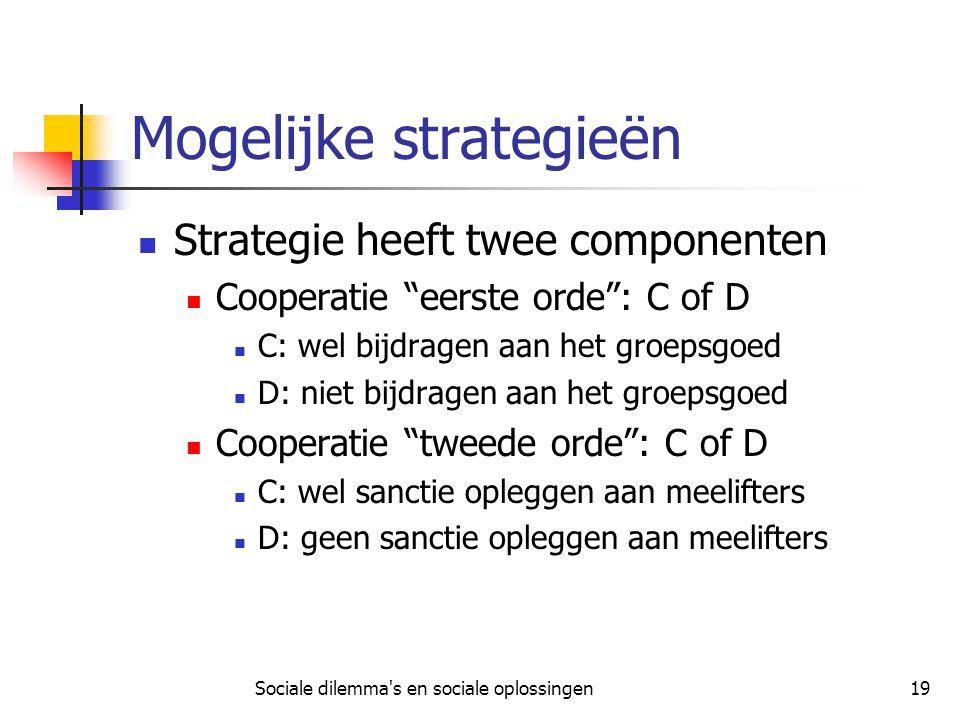 """Sociale dilemma's en sociale oplossingen19 Mogelijke strategieën Strategie heeft twee componenten Cooperatie """"eerste orde"""": C of D C: wel bijdragen aa"""
