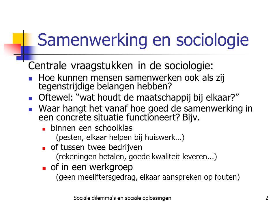 Sociale dilemma's en sociale oplossingen2 Samenwerking en sociologie Centrale vraagstukken in de sociologie: Hoe kunnen mensen samenwerken ook als zij