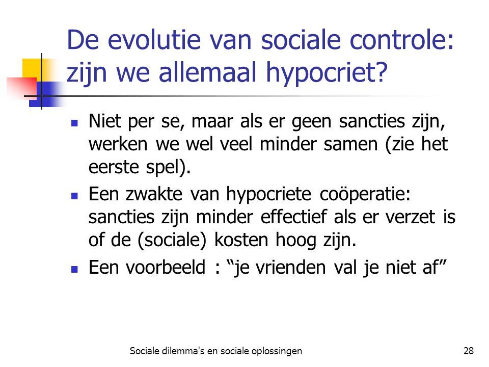 Sociale dilemma's en sociale oplossingen28 De evolutie van sociale controle: zijn we allemaal hypocriet? Niet per se, maar als er geen sancties zijn,