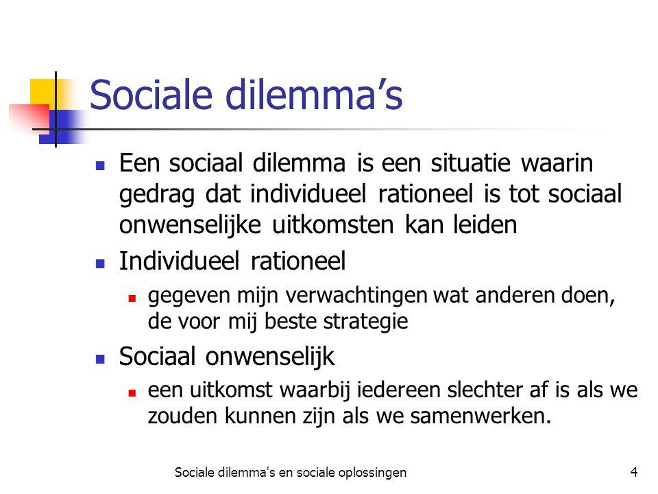Sociale dilemma's en sociale oplossingen4 Sociale dilemma's Een sociaal dilemma is een situatie waarin gedrag dat individueel rationeel is tot sociaal