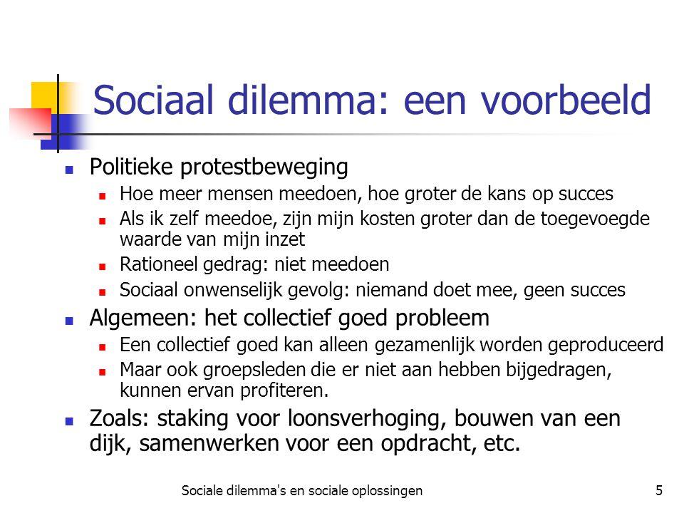 Sociale dilemma's en sociale oplossingen5 Sociaal dilemma: een voorbeeld Politieke protestbeweging Hoe meer mensen meedoen, hoe groter de kans op succ