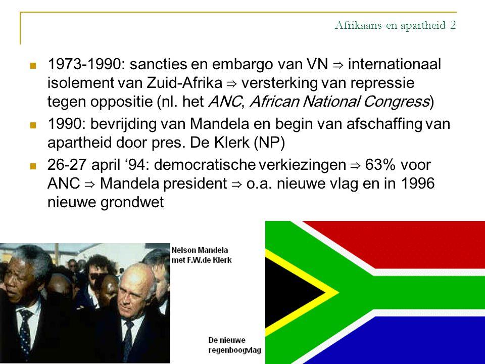 Afrikaans en apartheid 2 1973-1990: sancties en embargo van VN ⇒ internationaal isolement van Zuid-Afrika ⇒ versterking van repressie tegen oppositie