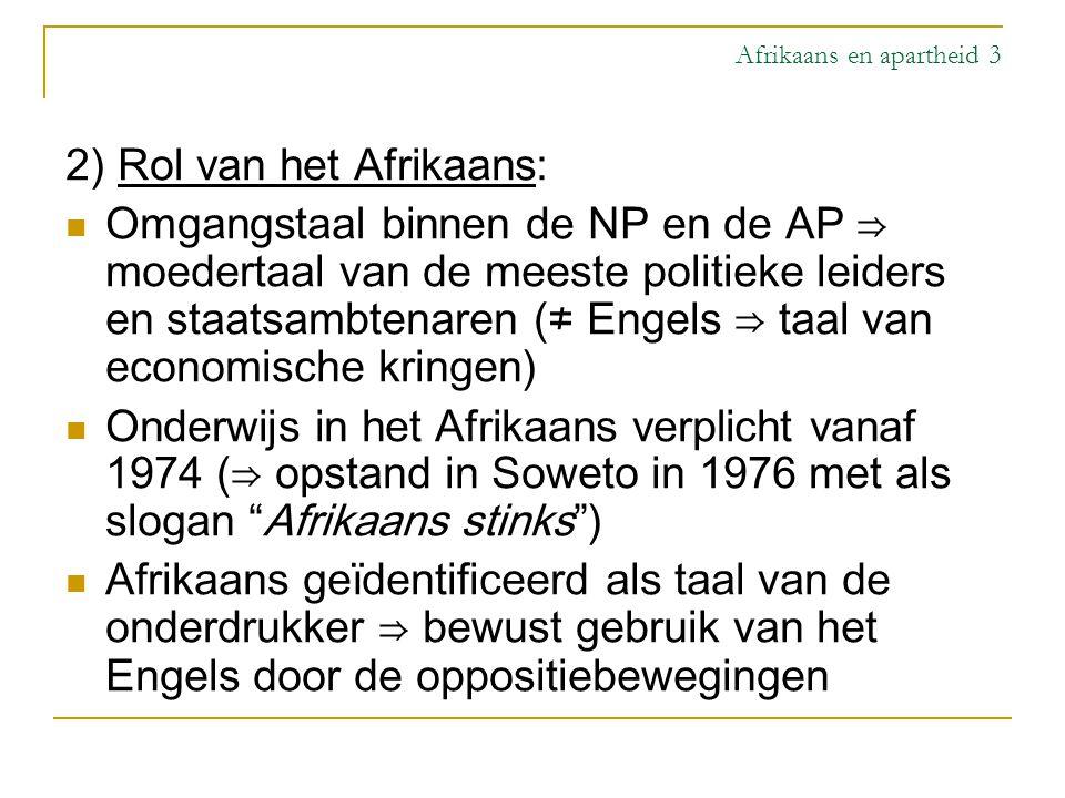 Afrikaans en apartheid 3 2) Rol van het Afrikaans: Omgangstaal binnen de NP en de AP ⇒ moedertaal van de meeste politieke leiders en staatsambtenaren