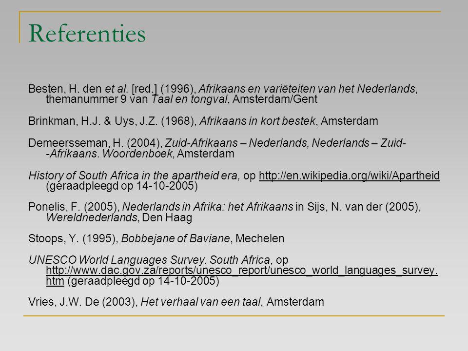 Referenties Besten, H. den et al. [red.] (1996), Afrikaans en variëteiten van het Nederlands, themanummer 9 van Taal en tongval, Amsterdam/Gent Brinkm