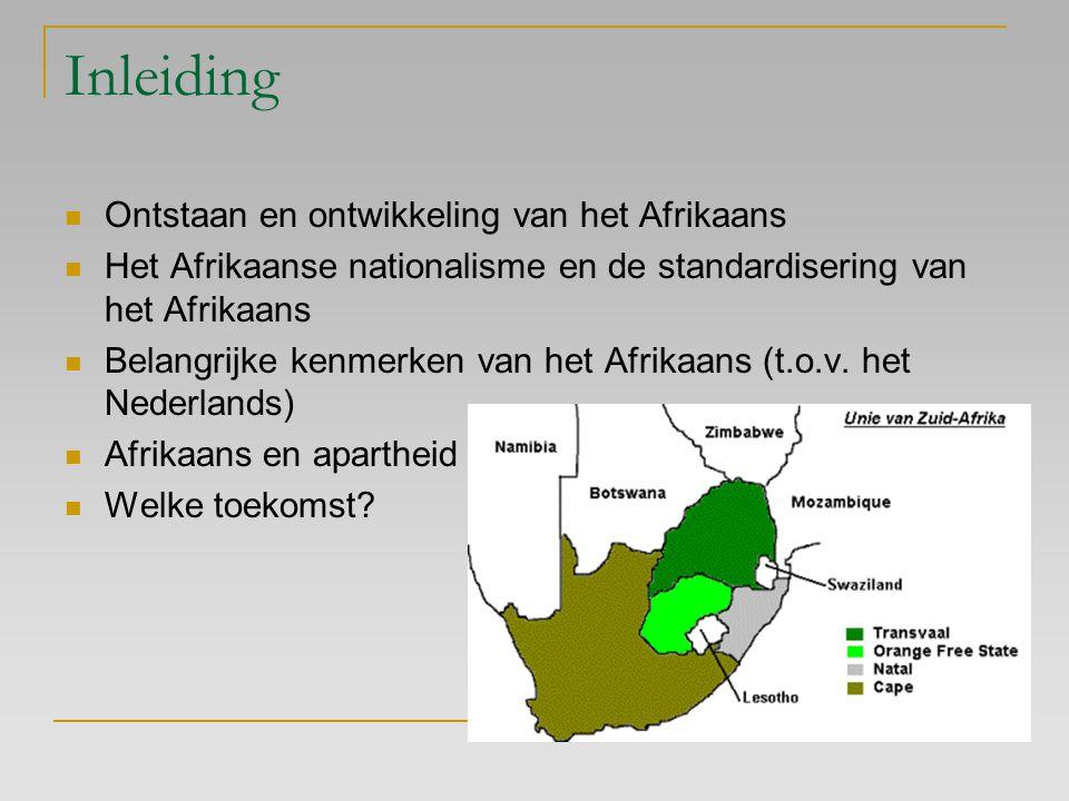 Inleiding Ontstaan en ontwikkeling van het Afrikaans Het Afrikaanse nationalisme en de standardisering van het Afrikaans Belangrijke kenmerken van het
