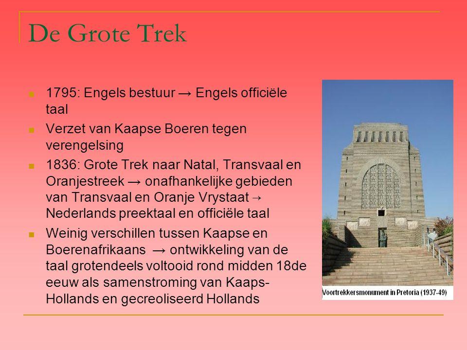 De Grote Trek 1795: Engels bestuur → Engels officiële taal Verzet van Kaapse Boeren tegen verengelsing 1836: Grote Trek naar Natal, Transvaal en Oranj