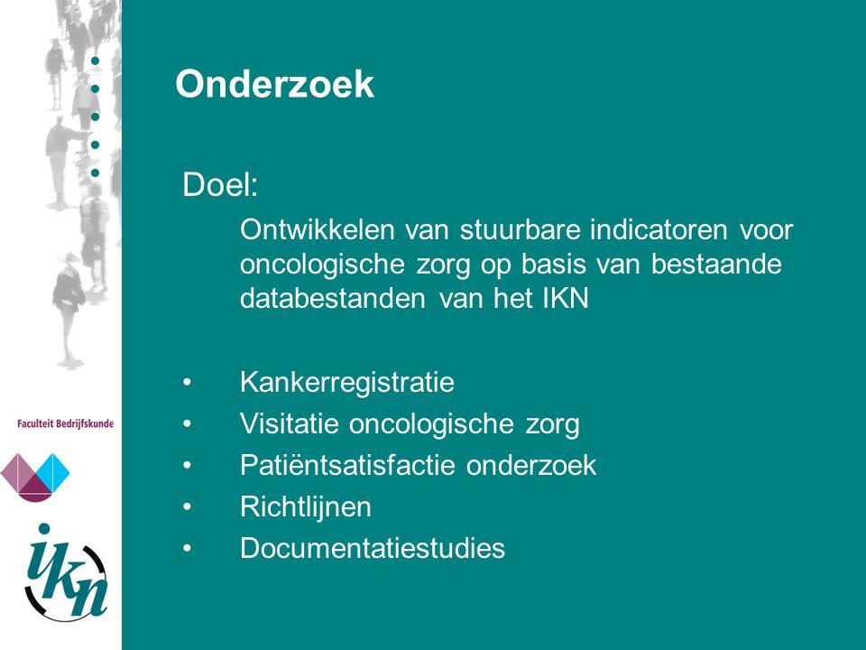 Onderzoek Doel: Ontwikkelen van stuurbare indicatoren voor oncologische zorg op basis van bestaande databestanden van het IKN Kankerregistratie Visita
