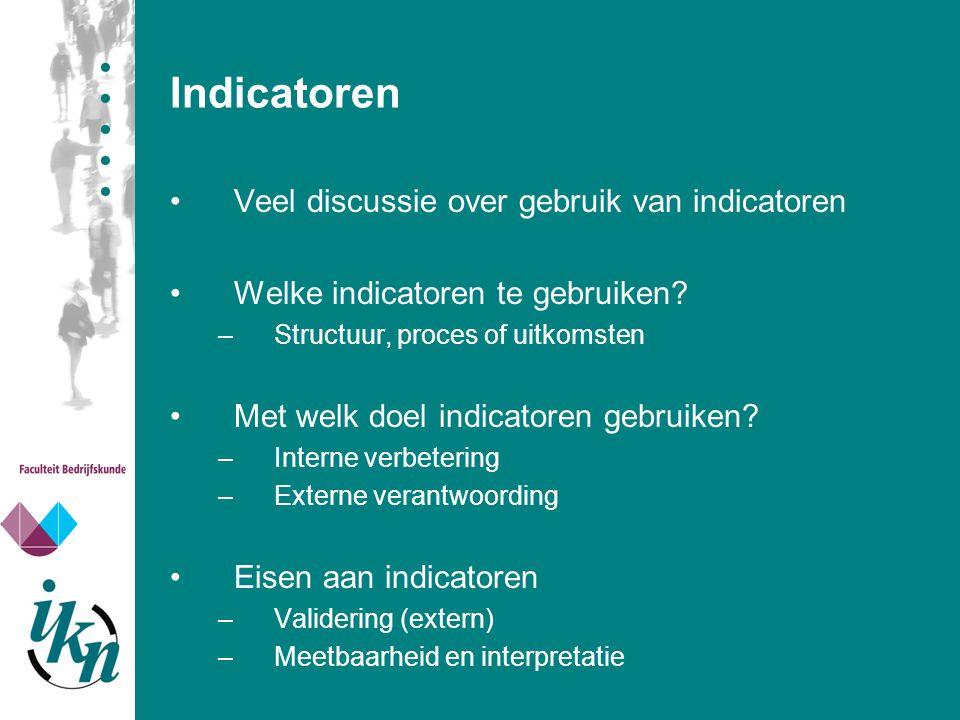 Indicatoren Veel discussie over gebruik van indicatoren Welke indicatoren te gebruiken? –Structuur, proces of uitkomsten Met welk doel indicatoren geb