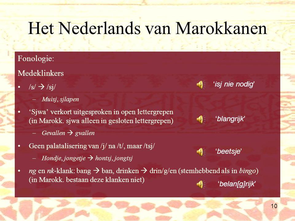 9 Het Nederlands van Marokkanen Twee spreeksters eerste generatie Nederlands van beide in stadium van fossilisatie (verandert nauwelijks meer)