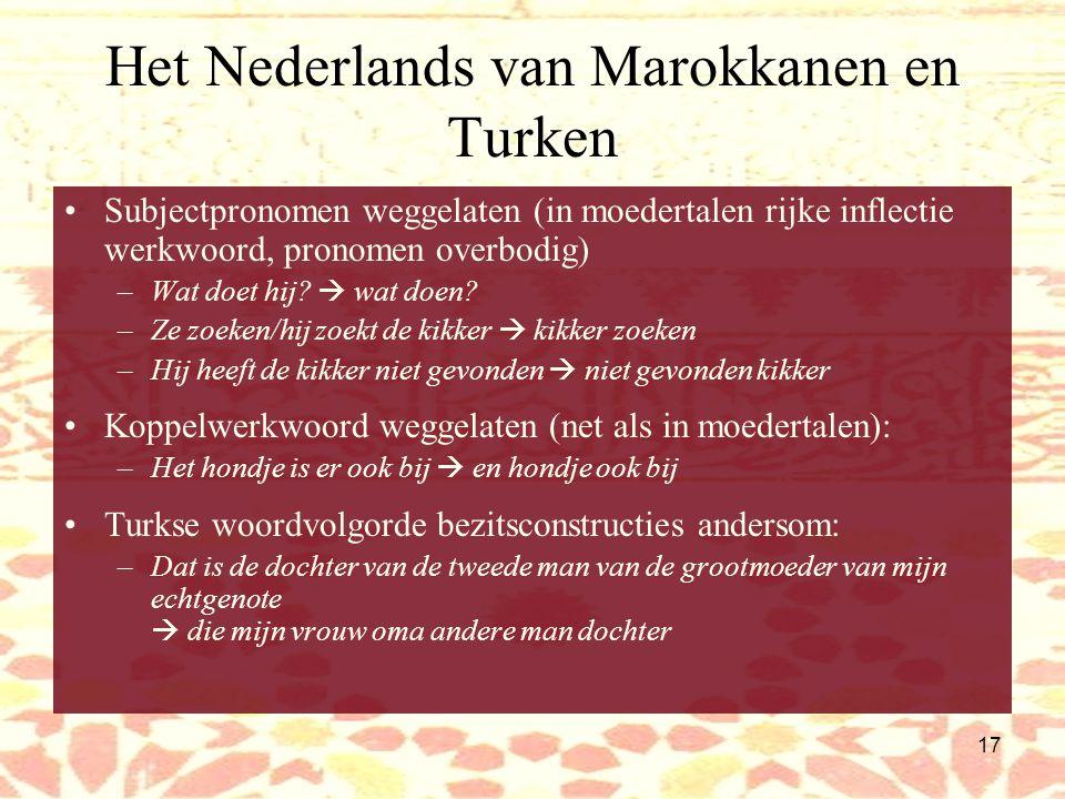 16 Het Nederlands van Marokkanen en Turken Woordvolgorde: Plaats van onderwerp en werkwoord t.o.v. elkaar Nederlandse hoofdzin: werkwoord of hulpwerkw