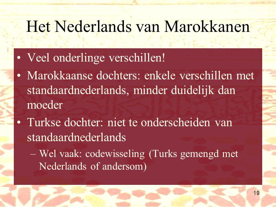 18 Het Nederlands van Marokkanen en Turken 2 e generatie: In Nederland geboren Voor schoolleeftijd uitsluitend Turks of Marokkaanse talen Sinds school