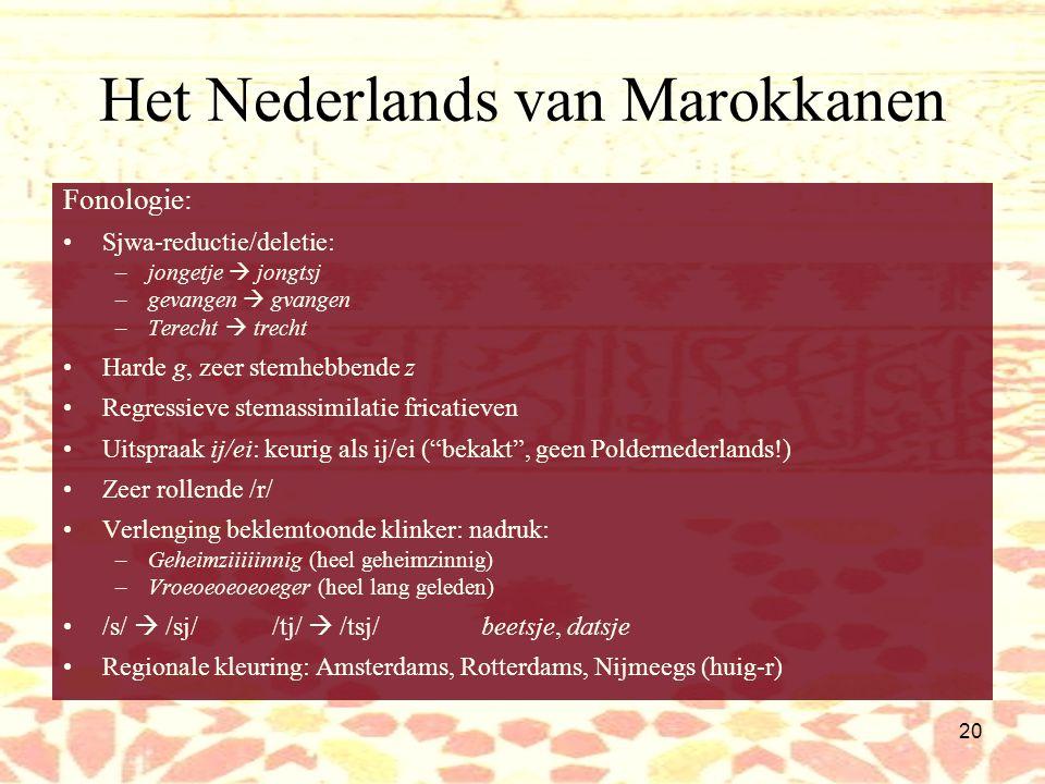 19 Het Nederlands van Marokkanen Veel onderlinge verschillen! Marokkaanse dochters: enkele verschillen met standaardnederlands, minder duidelijk dan m