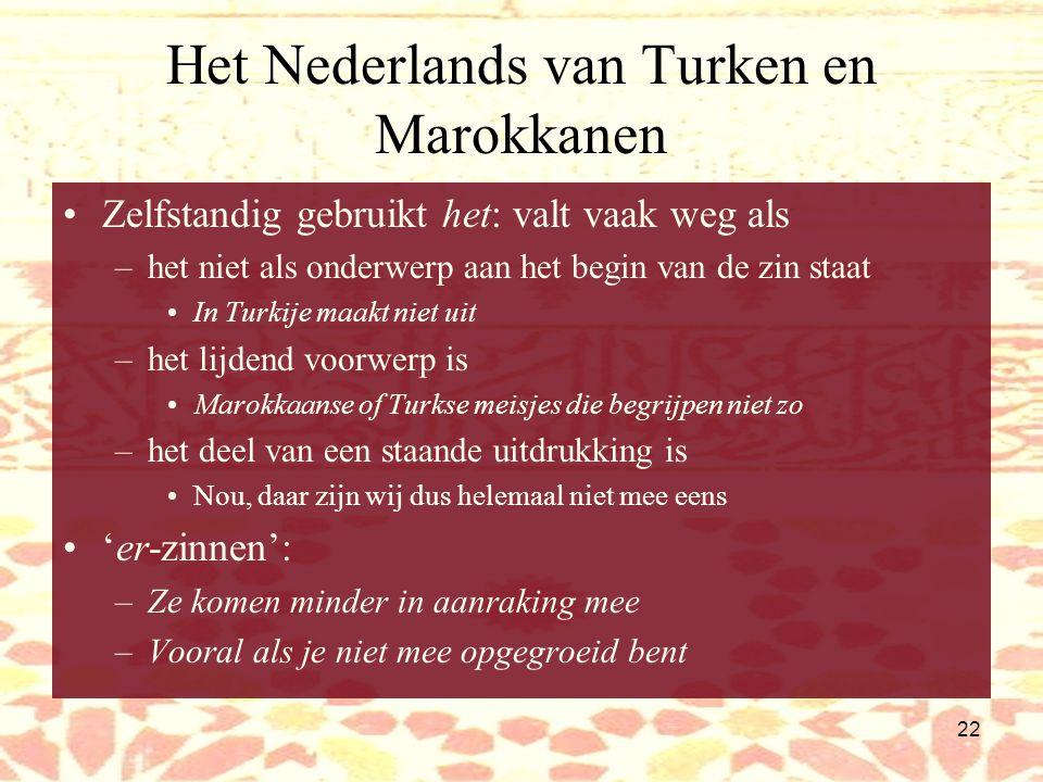 21 Het Nederlands van Turken en Marokkanen Syntactische variatie Bepaald lidwoord: de is default –Dan is eh zitten we in de laatste jaar Bijvoeglijke