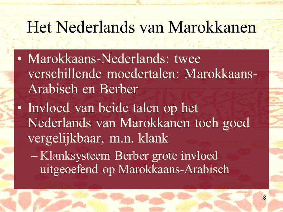 8 Het Nederlands van Marokkanen Marokkaans-Nederlands: twee verschillende moedertalen: Marokkaans- Arabisch en Berber Invloed van beide talen op het Nederlands van Marokkanen toch goed vergelijkbaar, m.n.