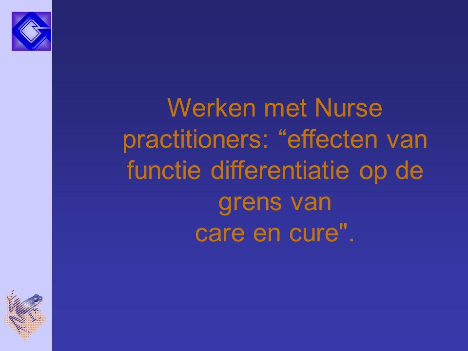 """Werken met Nurse practitioners: """"effecten van functie differentiatie op de grens van care en cure"""