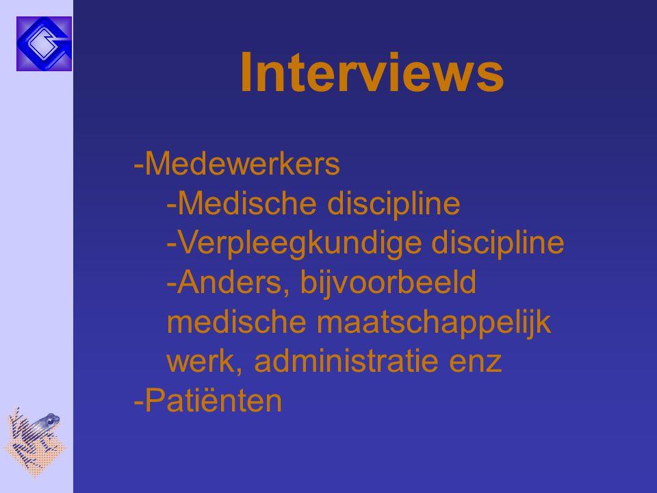 Interviews -Medewerkers -Medische discipline -Verpleegkundige discipline -Anders, bijvoorbeeld medische maatschappelijk werk, administratie enz -Patië