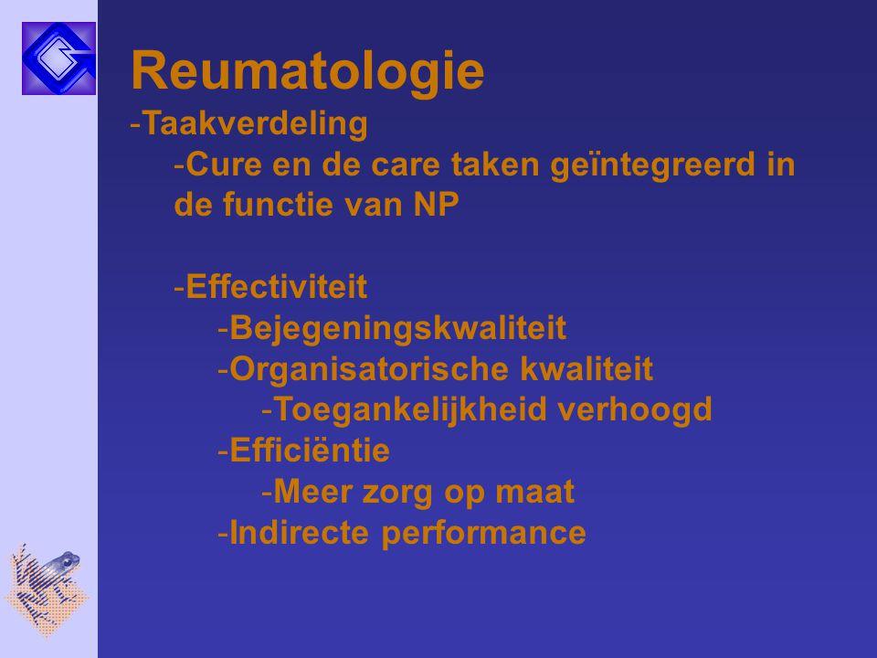 Reumatologie -Taakverdeling -Cure en de care taken geïntegreerd in de functie van NP -Effectiviteit -Bejegeningskwaliteit -Organisatorische kwaliteit