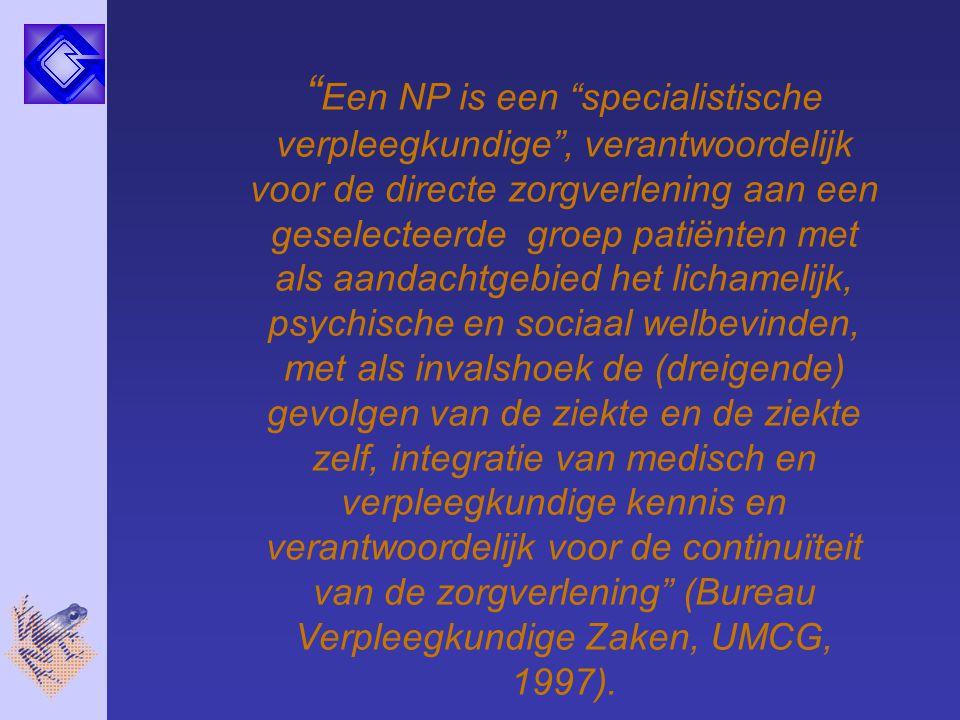 """"""" Een NP is een """"specialistische verpleegkundige"""", verantwoordelijk voor de directe zorgverlening aan een geselecteerde groep patiënten met als aandac"""