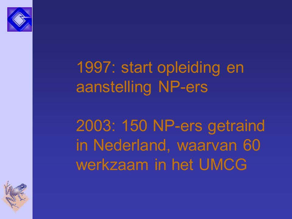 1997: start opleiding en aanstelling NP-ers 2003: 150 NP-ers getraind in Nederland, waarvan 60 werkzaam in het UMCG