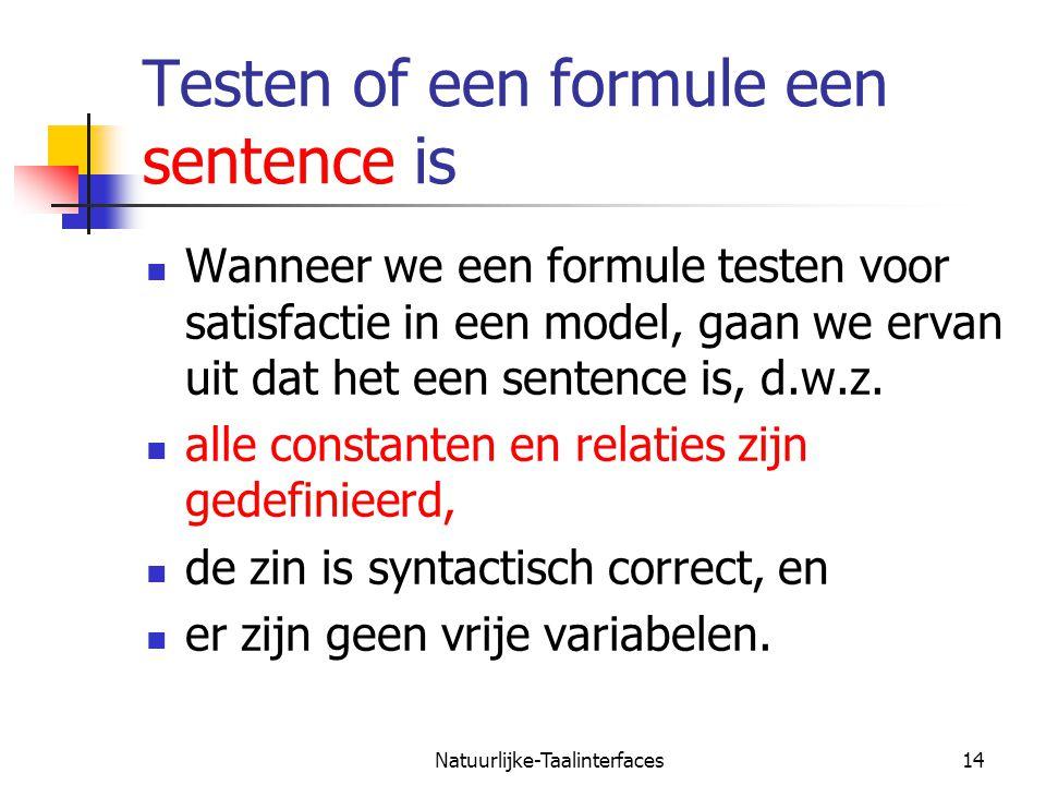 Natuurlijke-Taalinterfaces14 Testen of een formule een sentence is Wanneer we een formule testen voor satisfactie in een model, gaan we ervan uit dat het een sentence is, d.w.z.