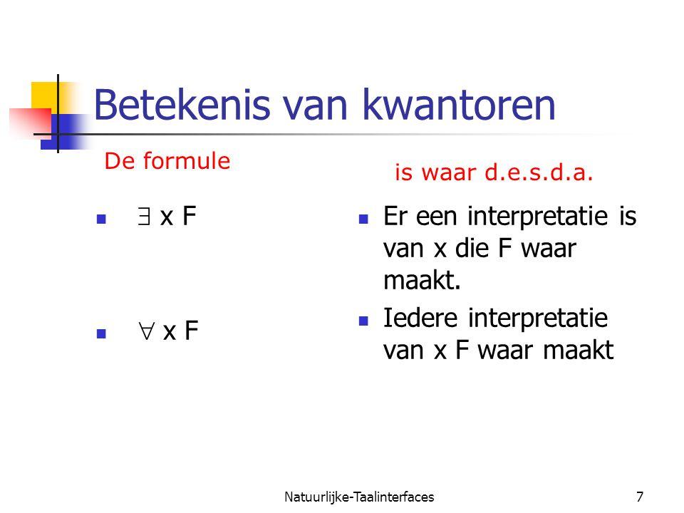 Natuurlijke-Taalinterfaces7 Betekenis van kwantoren  x F  x F Er een interpretatie is van x die F waar maakt.